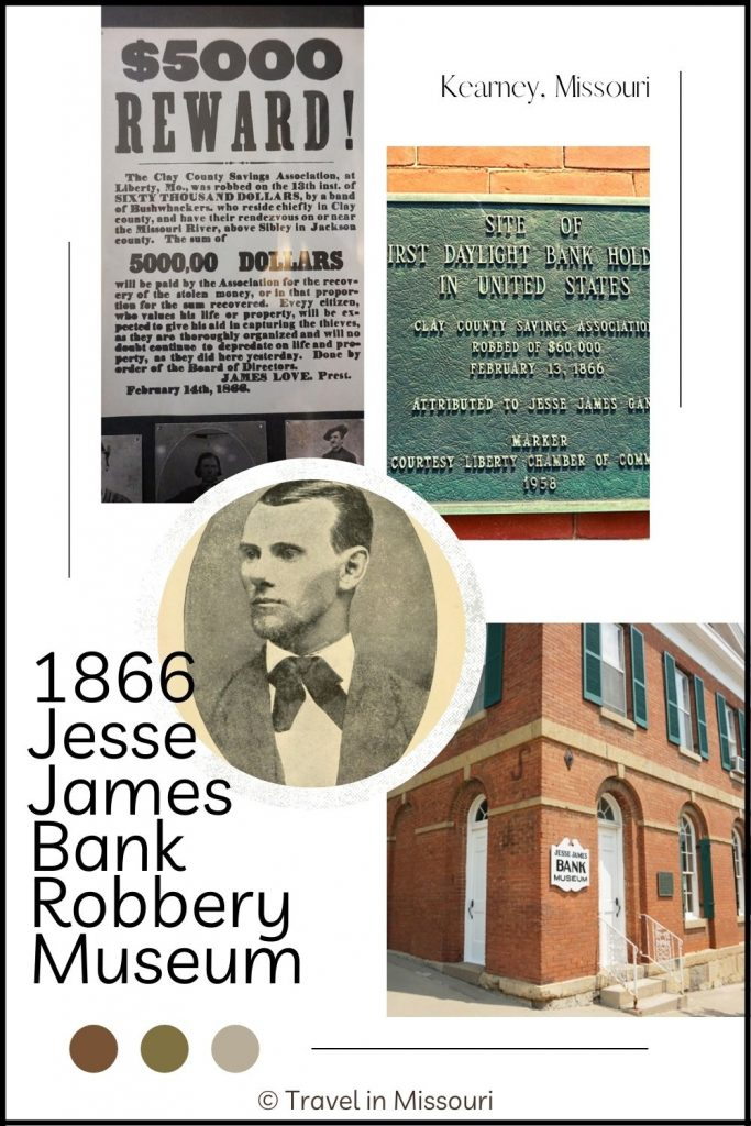 Jesse James Bank Museum in Liberty, Missouri is the location of the first daytime bank robbery and is said to have been done by Jesse James and the James Gang.